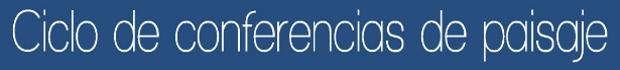 Ciclo de Conferencias de Paisaje